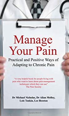 Manage Your Pain: Practical and Positive Ways of Adapting to Chronic Pain 9780285640481