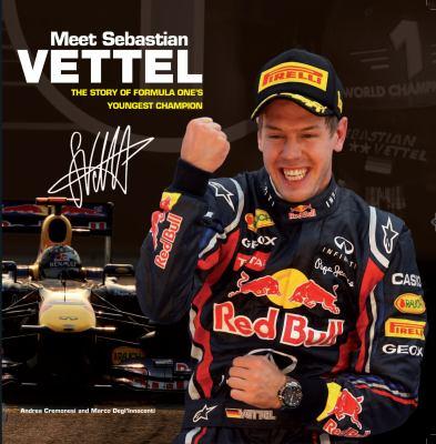 Meet Sebastian Vettel: The Story of Formula One's Youngest Champion 9780285640856
