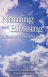 Naming and Blessing: A Book of Name Prayers - Tawn, Andrew / Schaverien, Pat / Hope, David