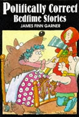 Politically Correct Bedtime Stories: A Collection of Modern Tales for Our Life and Times 9780285632233