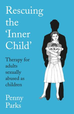 Rescuing the 'Inner Child': Therapy for Adults Sexually Abused as Children 9780285650893