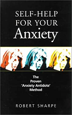 Self-Help for Your Anxiety: The Proven Anxiety Antidote Method 9780285629868