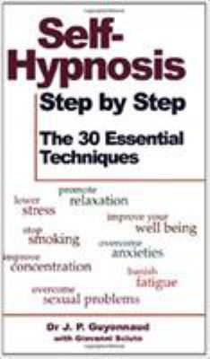 Self-Hypnosis Step by Step: The 30 Essential Techniques 9780285633247