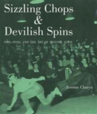 Sizzling Chops and Devilish Spins: Ping-pong and the Art of Staying Alive 9780285636378
