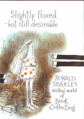 Slightly Foxed/Still Desirable: Ronald Searle's Wicked World of Book Collecting 9780285629455