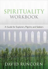 Spirituality Workbook - A Guide for Explorers, Pilgrims and Seekers 13447918