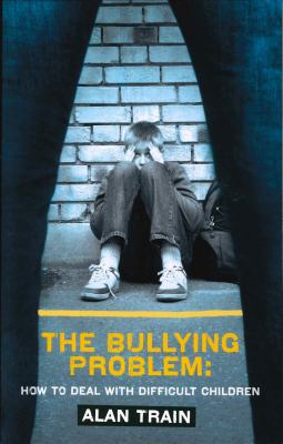 The Bullying Problem: How to Deal with Difficult Children 9780285638297