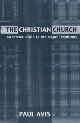 The Christian Church: An Introduction to the Major Traditions