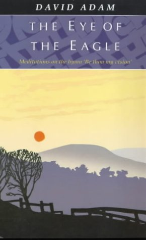 Eye of the Eagle, the - Meditations on the Hymn 'be Thou My Vision' 9780281044801