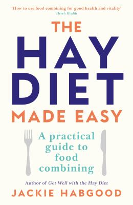 The Hay Diet Made Easy: A Practical Guide to Food Combining with Advice on Medically Unrecognised Illness 9780285633797