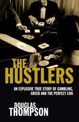 The Hustlers: An Explosive True Story of Gambling, Greed and the Perfect Con