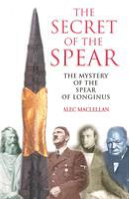 The Secret of the Spear: The Mystery of the Spear of Longinus 9780285636965