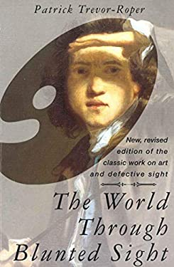The World Through Blunted Sight: Inquiry into the Influence of Defective Vision on Art and Character 9780285633971