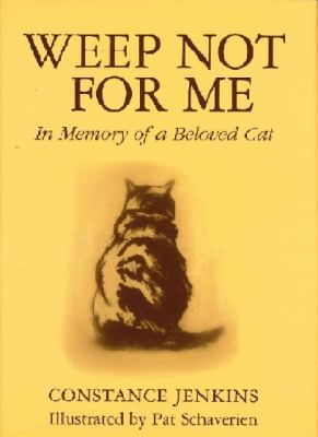 Weep Not for Me: In Memory of a Beloved Cat 9780285634923