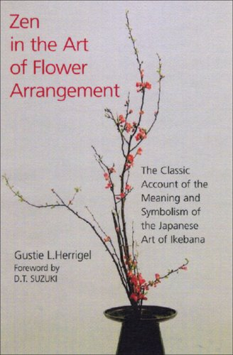 Zen in the Art of Flower Arrangement: The Classic Account of the Meaning and Symbolism of the Japanese Art of Ikebana 9780285634909