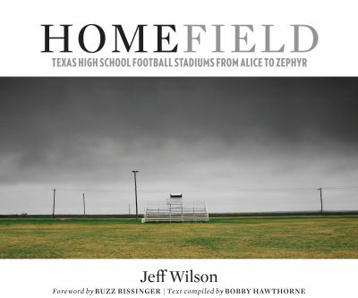 Home Field: Texas High School Football Stadiums from Alice to Zephyr 9780292721999