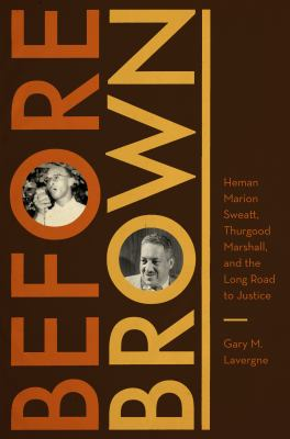 Before Brown: Heman Marion Sweatt, Thurgood Marshall, and the Long Road to Justice 9780292722002