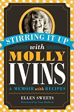 Stirring It Up with Molly Ivins: A Memoir with Recipes 9780292722651