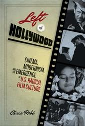 Left of Hollywood: Cinema, Modernism, and the Emergence of U.S. Radical Film Culture 825009