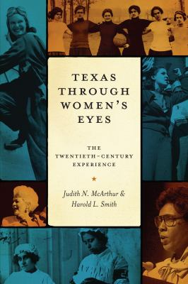 Texas Through Women's Eyes: The Twentieth-Century Experience 9780292723030