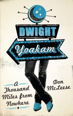 Dwight Yoakam: A Thousand Miles from Nowhere 9780292723818