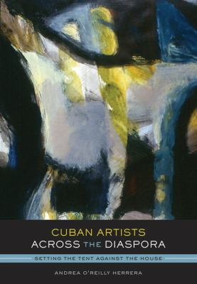 Cuban Artists Across the Diaspora: Setting the Tent Against the House 9780292723924