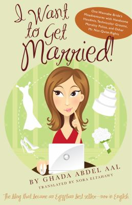 I Want to Get Married!: One Wannabe Bride's Misadventures with Handsome Houdinis, Technicolor Grooms, Morality Police, and Other Mr. Not-Quite 9780292723979