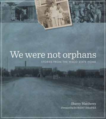 We Were Not Orphans: Stories from the Waco State Home 9780292725591