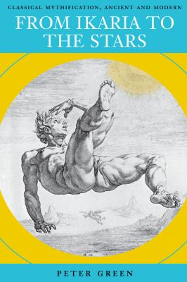 From Ikaria to the Stars: Classical Mythification, Ancient and Modern 9780292726031