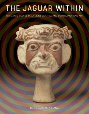 The Jaguar Within: Shamanic Trance in Ancient Central and South American Art 9780292726260