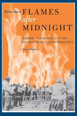 Flames After Midnight: Murder, Vengeance, and the Desolation of a Texas Community, Revised Edition 9780292726338