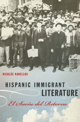 Hispanic Immigrant Literature: El Sueno del Retorno 9780292726406