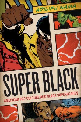 Super Black: American Pop Culture and Black Superheroes 9780292726741