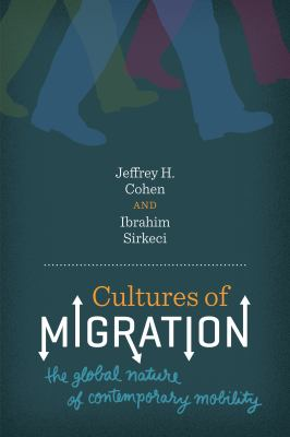 Cultures of Migration: The Global Nature of Contemporary Mobility 9780292726857