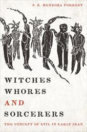 Witches, Whores, and Sorcerers: The Concept of Evil in Early Iran