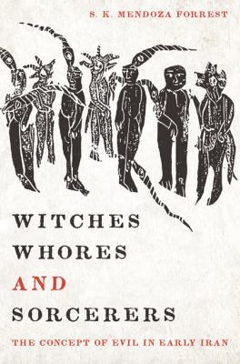 Witches, Whores, and Sorcerers: The Concept of Evil in Early Iran 9780292726871