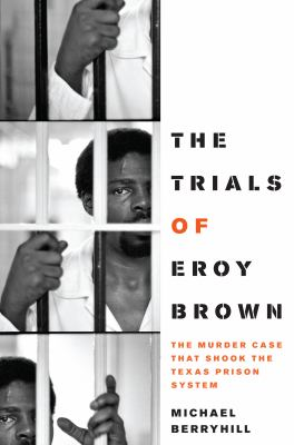 The Trials of Eroy Brown: The Murder Case That Shook the Texas Prison System 9780292726949
