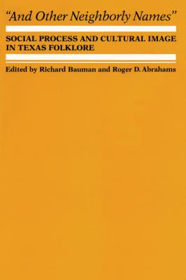 And Other Neighborly Names: Social Process and Cultural Image in Texas Folklore 9780292729049