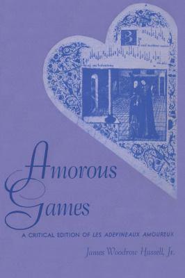 Amorous Games: A Critical Edition of Les Adevineaux Amoureux 9780292729063
