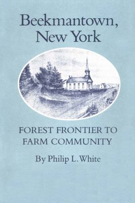Beekmantown, New York: Forest Frontier to Farm Community - White, Philip L.