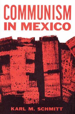 Communism in Mexico: A Study in Political Frustration - Schmitt, Karl M.