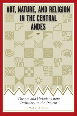Art, Nature, and Religion in the Central Andes: Themes and Variations from Prehistory to the Present