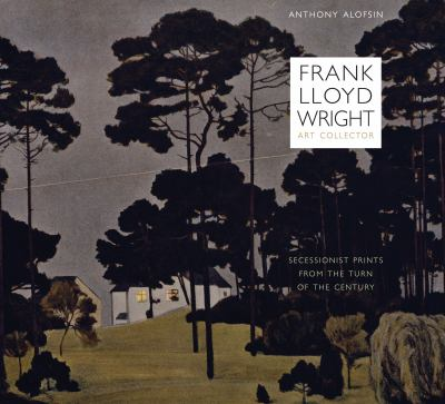 Frank Lloyd Wright, Art Collector: Secessionist Prints from the Turn of the Century 9780292737211