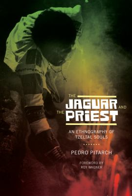 The Jaguar and the Priest: An Ethnography of Tzeltal Souls 9780292737471