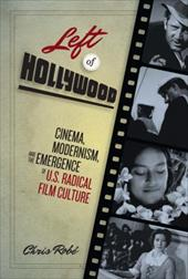 Left of Hollywood: Cinema, Modernism, and the Emergence of U.S. Radical Film Culture 16377941