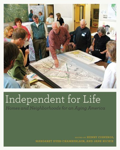 Living Independently: Homes and Neighborhoods for an Aging America. Edited by Henry Cisneros, Margaret Dyer-Chamberlain, Jane Hickie