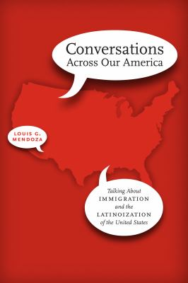 Conversations Across Our America: Talking about Immigration and the Latinoization of the United States 9780292738836