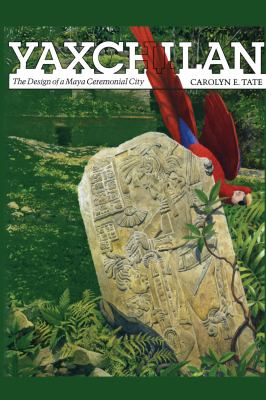 Yaxchilan: The Design of a Maya Ceremonial City 9780292739116