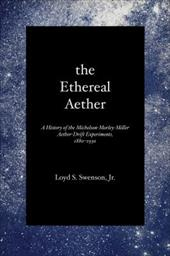 The Ethereal Aether: A History of the Michelson-Morley-Miller Aether-Drift Experiments, 1880-1930 16828898