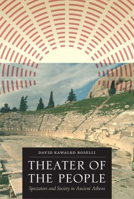 Theater of the People: Spectators and Society in Ancient Athens 9780292744028